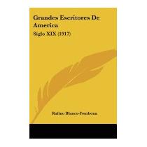 Grandes Escritores De America: Siglo, Rufino Blanco-fombona