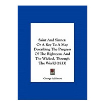 Saint And Sinner: Or A Key To A Map, George Atkinson