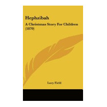 Hephzibah: A Christmas Story For Children (1870), Lucy Field