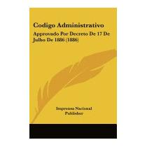 Codigo Administrativo: Approvado Por, Nacional Publisher