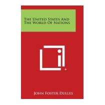 United States And The World Of Nations, John Foster Dulles