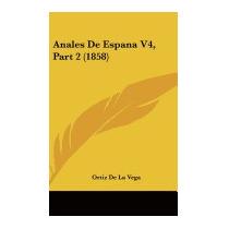 Anales De Espana V4, Part 2 (1858), Ortiz De La Vega