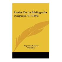 Anales De La Bibliografia Uruguaya V1, A Vapor Publisher