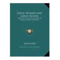 Great Women And Great Rulers: Beacon Lights Of, John Lord