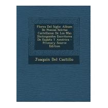 Flores Del Siglo: Album De Poesias, Joaquin Del Castillo