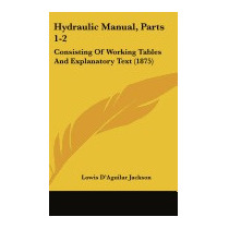 Hydraulic Manual, Parts 1-2:, Lowis Daguilar Jackson
