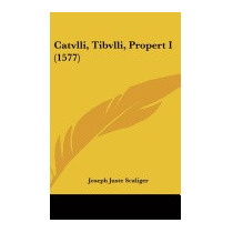 Catvlli, Tibvlli, Propert I (1577), Joseph Juste Scaliger