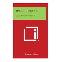 Time Of Their Lives: A Play About Princeton, Robert Nail