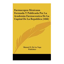 Farmacopea Mexicana Formada Y, N De La Vega Publisher