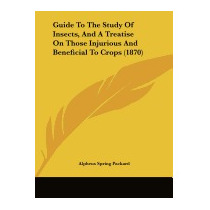 Guide To The Study Of Insects, And A, Alpheus Spring, Jr.