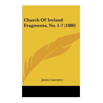 Church Of Ireland Fragments, No. 1-7 (1880), James Lancaster