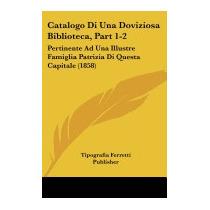 Catalogo Di Una Doviziosa Biblioteca,, Ferretti Publisher
