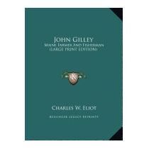 John Gilley: Maine Farmer And Fisherman, Charles W Eliot