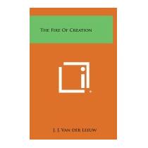 Fire Of Creation, J J Van Der Leeuw