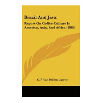 Brazil And Java: Report On, C F Van Delden Laerne