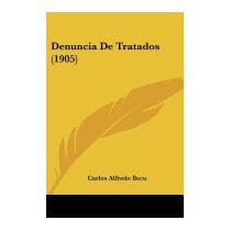 Denuncia De Tratados (1905), Carlos Alfredo Becu