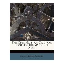 Open Gate: An Original Domestic, Charles Haddon Chambers