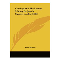 Catalogue Of The London Library, St. James, Robert Harrison