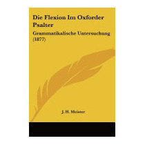 Die Flexion Im Oxforder Psalter:, J H Meister