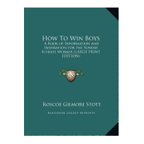 How To Win Boys: A Book Of Information, Roscoe Gilmore Stott