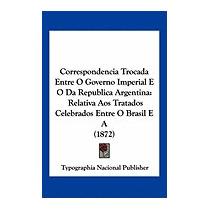 Correspondencia Trocada Entre O Governo, Nacional Publisher