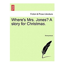 Wheres Mrs. Jones? A Story For Christmas., Anonymous