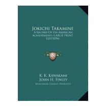 Jokichi Takamine: A Record Of His American, K K Kawakami