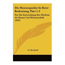 Die Homoopathie In Ihrer Bedeutung, Part 1-2:, Fr Mosthaff