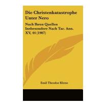 Die Christenkatastrophe Unter Nero:, Emil Theodor Klette