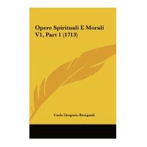 Opere Spirituali E Morali V1, Part, Carlo Gregorio Rosignoli