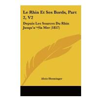 Le Rhin Et Ses Bords, Part 2, V2: Depuis, Alois Henninger