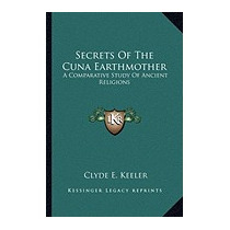 Secrets Of The Cuna Earthmother: A, Clyde E Keeler