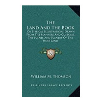Land And The Book: Or Biblical, William M Thomson