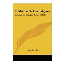 El Molino De Guadalajara: Drama En Cuatro, Jose Zorrilla
