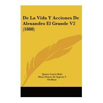 De La Vida Y Acciones De Alexandro El, Quinto Curtio Rufo