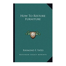 How To Restore Furniture, Raymond F Yates