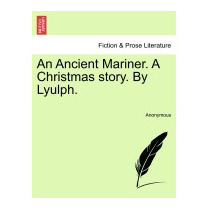 Ancient Mariner. A Christmas Story. By Lyulph., Anonymous