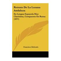 Retrato De La Lozana Andaluza: En Lengua, Francisco Delicado