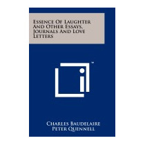 Essence Of Laughter And Other Essays,, Charles P Baudelaire