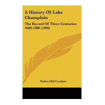 History Of Lake Champlain: The Record, Walter Hill Crockett