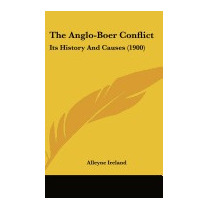 Anglo-boer Conflict: Its History And Causes, Alleyne Ireland