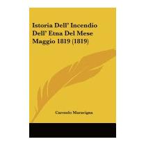 Istoria Dell Incendio Dell Etna Del, Carmelo Maravigna