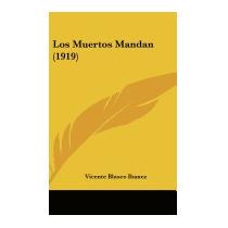 Los Muertos Mandan (1919), Vicente Blasco Ibanez