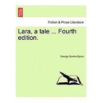 Lara, A Tale ... Fourth Edition., George Gordon Byron