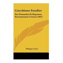 Catechisme Familier: Par Demandes Et, Philippe Lenoir