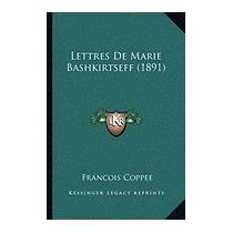 Lettres De Marie Bashkirtseff (1891), Francois Coppee