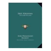 Sree Krishna: The Lord Of Love: Part, Baba Premanand Bharati