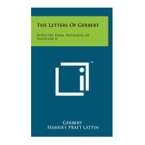 Letters Of Gerbert: With His Papal Privileges As, Gerbert