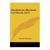 Musikalische Rhythmik Und Metrik (1917), Theodor Wiehmayer