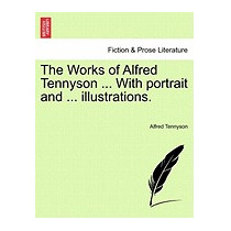 Works Of Alfred Tennyson ... With Portrait, Alfred Tennyson